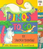 Dinos to Go : 7 Nifty Dinosaurs in 1 Swell Book - Sandra Boynton