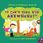 I Can't Take You Anywhere! - Phyllis Reynolds Naylor