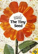 The Tiny Seed :  The Secret Story of an Unwanted Daughter - Eric Carle