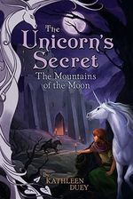 The Mountains of the Moon : The Fourth Book in The Unicorn's Secret Series: Ready for Chapters #4 - Kathleen Duey