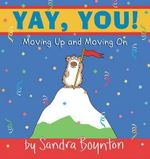 Yay, You : Moving Out, Moving Up, Moving on - Sandra Boynton