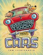 Everything I Know About Cars : A collection of made-up facts, Educated Guesses, and silly pictures about cars, Trucks, and other Zoomy things - Tom Lichtenheld