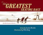 The Greatest Skating Race : A World War II Story from the Netherlands - Louise Borden