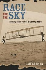 Race for the Sky : The Kitty Hawk Diaries of Johnny Moore - Dan Gutman
