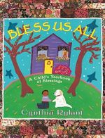 Bless Us All : A Child's Yearbook of Blessings - RYLANT