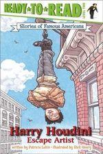 Harry Houdini : Escape Artist - Patricia Lakin