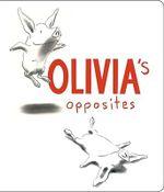 Olivia's Opposites : Olivia - Ian Falconer
