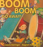 Boom Boom Go Away! - Laura Geringer
