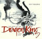The Sons of the Dragon King : A Chinese Legend - Ed Young