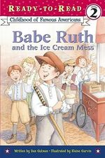 Babe Ruth and the Ice Cream Mess : Childhood of Famous Americans (Paperback) - Dan Gutman