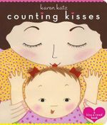 Counting Kisses : A Kiss and Read Book - Karen Katz