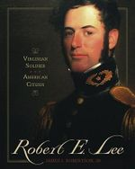 Robert E. Lee : Virginia Soldier, American Citizen - James I Robertson