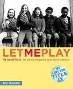 Let Me Play : The Story of IX - The Law That Changed the Destiny of Girls in America - Karen Blumenthal