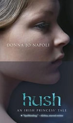 Hush : An Irish Princess' Tale - Donna Jo Napoli