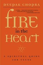 Fire in the Heart : A Spiritual Guide for Teens - M Deepak Chopra