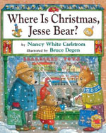 Where Is Christmas, Jesse Bear : Jesse Bear - Nancy White Carlstrom
