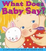 What Does Baby Say? :  A Lift-The-Flap Book - Karen Katz