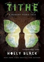 Tithe : A Modern Faerie Tale - Holly Black
