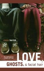 Love, Ghosts, & Facial Hair - Steven Herrick