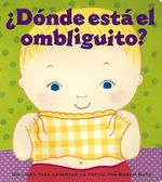 Donde Esta El Ombliguito? (Where Is Baby's Belly Button?) : Un Libro Para Levantar Ta Tapita Por Karen Katz (a Lift-The-Flap Story) :  Un Libro Para Levantar Ta Tapita Por Karen Katz (a Lift-The-Flap Story) - Karen Katz
