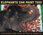 Elephants Can Paint, Too! - Katya Arnold