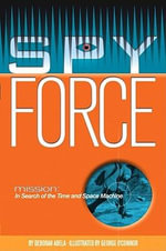 In Search of the Time and Space Machine : Max Remy Superspy Series : Book 1 - Deborah Abela