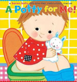 A Potty for Me! : Lift-the-flap Instruction Manual - Karen Katz