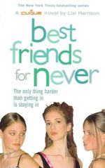 Best Friends for Never : The Only Thing Harder Than Getting In Is Staying In - Lisi Harrison