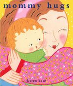 Mommy Hugs - Karen Katz