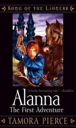 Alanna : The First Adventure : Song of the Lioness Series : Book 1 - Tamora Pierce
