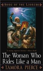The Woman Who Rides Like a Man (aka The Girl Who Rides Like a Man) : Song of the Lioness Series : Book 3 - Tamora Pierce