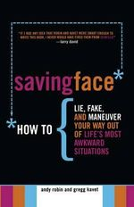 Saving Face : How to Lie, Fake and Manoeuvre Your Way Out of Life's Most Awkward Situations - Gregg Kavet