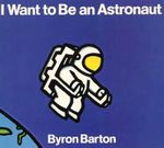 I Want to Be an Astronaut - Byron Barton