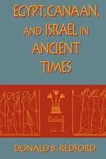 Egypt, Canaan and Israel in Ancient Times : The Black Experience of Ancient Egypt - Donald B. Redford