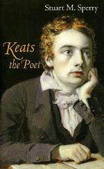 Keats the Poet - Stuart M. Sperry