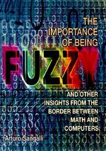 The Importance of Being Fuzzy : And Other Insights from the Border Between Math and Computers - Arturo Sangalli