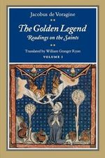The Golden Legend: v. 1 : Readings on the Saints - Jacobus De Voragine