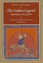 The Golden Legend: v. 2 : Readings on the Saints - Jacobus De Voragine