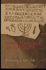 Jewish Marriage in Antiquity - Michael L. Satlow