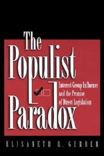 The Populist Paradox : Interest Group Influence and the Promise of Direct Legislation - Elisabeth R. Gerber