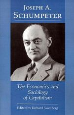 Joseph A. Schumpeter : The Economics and Sociology of Capitalism