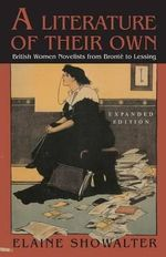 A Literature of Their Own : British Women Novelists from Bronte to Lessing - Elaine Showalter