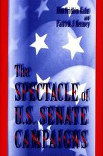 The Spectacle of U.S.Senate Campaigns - Kim Fridkin