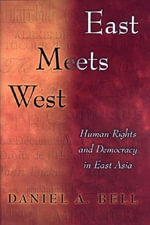 East Meets West : Human Rights and Democracy in East Asia - Daniel Bell