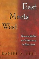 East Meets West : Human Rights and Democracy in East Asia - Daniel A. Bell