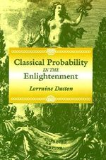 Classical Probability in the Enlightenment : Using Ambiguity, Contradiction, and Paradox to Cre... - Lorraine J. Daston