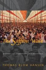 The Saffron Wave : Democracy and Hindu Nationalism in Modern India - Thomas Blom Hansen