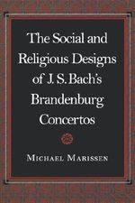 The Social and Religious Designs of J.S.Bach's Brandenburg Concertos - Michael Marissen