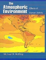 The Atmospheric Environment : Effects of Human Activity - Michael B. McElroy