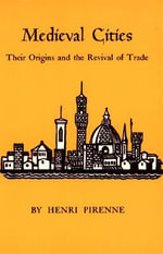 Medieval Cities : Their Origins and the Revival of Trade - Henri Pirenne